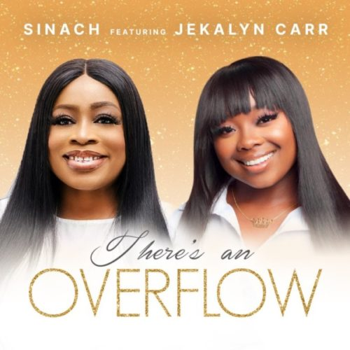Sinach – There's An Overflow Ft. Jekalyn Carr (Mp3, Lyrics, Video)