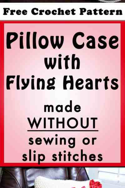 Pillow Case with Flying Hearts made without Sewing or Slip Stitches - Free Crochet Pattern by Nicki's Homemade Crafts #crochet #pillow #case #flying #hearts #without #sewing #slipstitches #Valentinesday #love #cozy #comfy #easy #video #tutorial