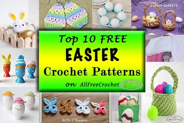 Top 10 Easter Crochet Patterns on AllFreeCrochet
