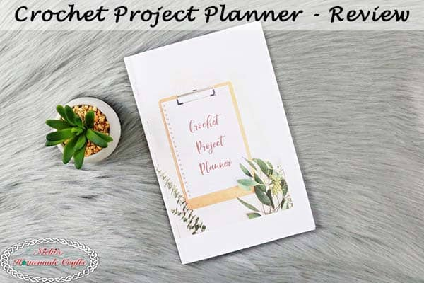 Review of Crochet Project Planner, organize projects, organize crochet, organize yarn, yarn stash, hook size, blanket dimensions, socks, hat, scarf, crochet tags, handmade tags