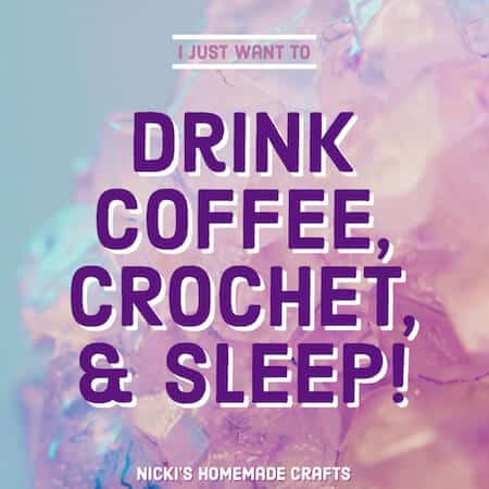 cute crochet meme - I just want to drink coffee, crochet and sleep