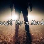 Caught Up in Murder