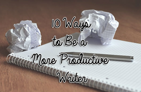 10 Ways to Be a More Productive Writer