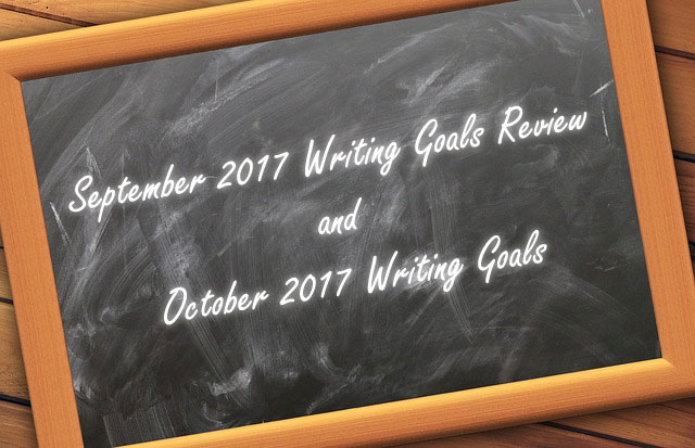 September 2017 Writing Goals Review and October 2017 Writing Goals