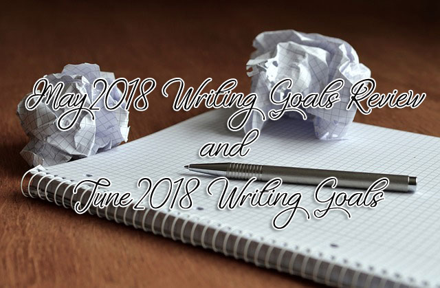 May 2018 Writing Goals Review and June 2018 Writing Goals
