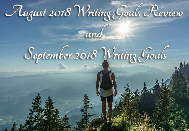 August 2018 Writing Goals Review and September 2018 Writing Goals