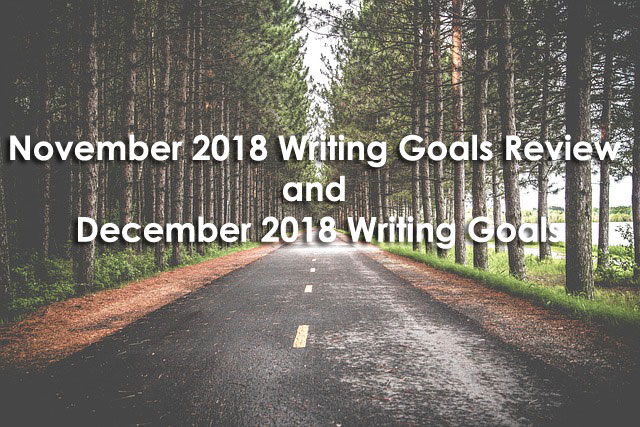 November 2018 Writing Goals Review and December 2018 Writing Goals