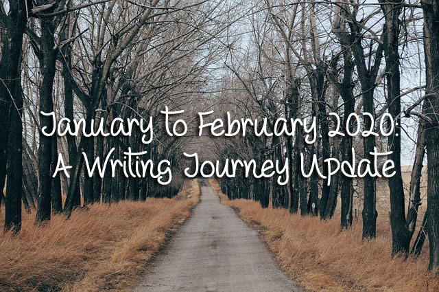 January to February 2020 — A Writing Journey Update