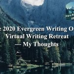 The 2020 Evergreen Writing Oasis Virtual Writing Retreat — My Thoughts
