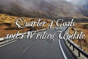 Quarter 4 Goals and a Writing Update