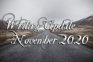 Writing Update — November 2020