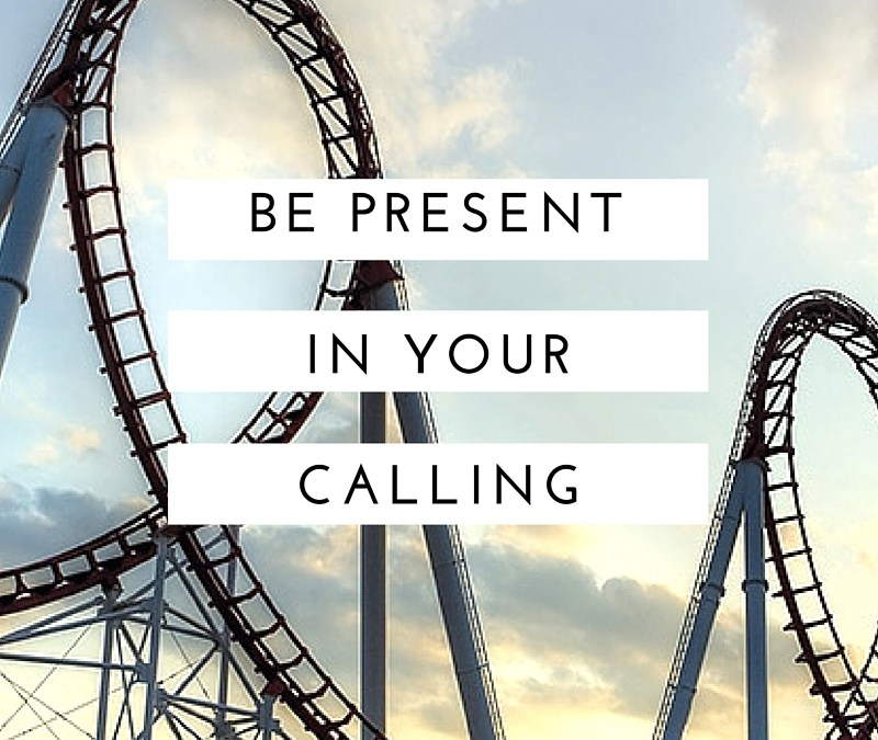 Be Present In Your Calling