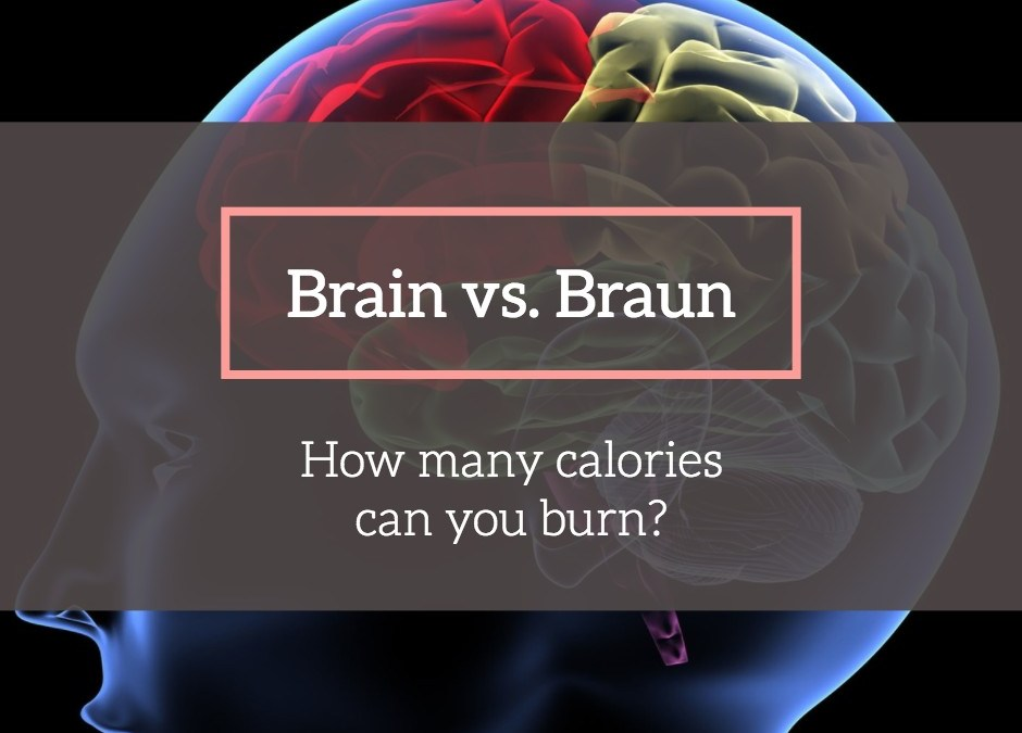 Brain vs. Braun: How Many Calories Can You Burn?
