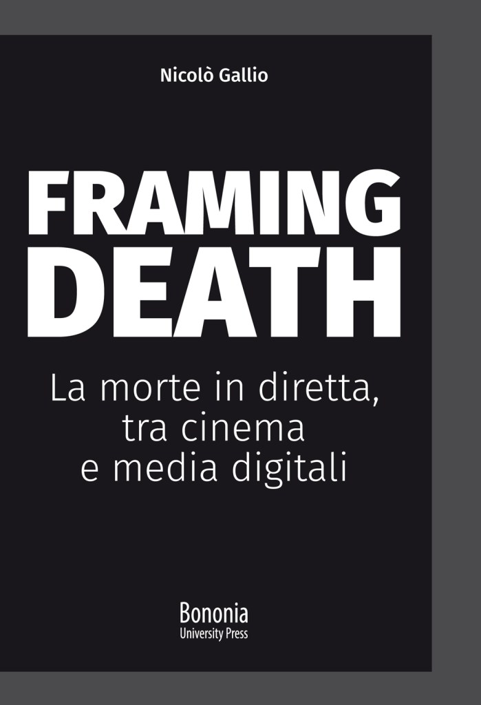 "Book cover for ""Framing Death - La morte in diretta, tra cinema e media digitali"", a book by Nicolò Gallio."