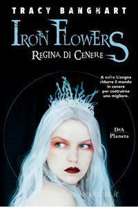 Regina di cenere. Iron Flowers #2