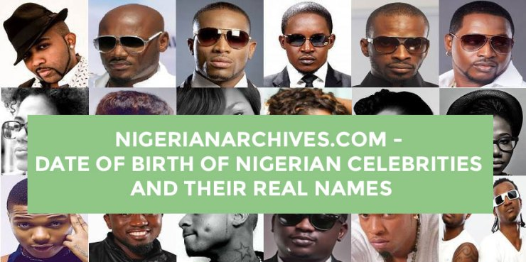A collage of Nigerian musicians, celebrities and date of birth of Nigerian celebrities - Nigerian Actresses names