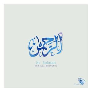 Ar Rahman (الرحمن) The All Merciful