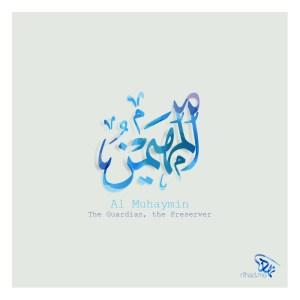 Al Muhaymin (المهيمن) The Guardian, the Preserver