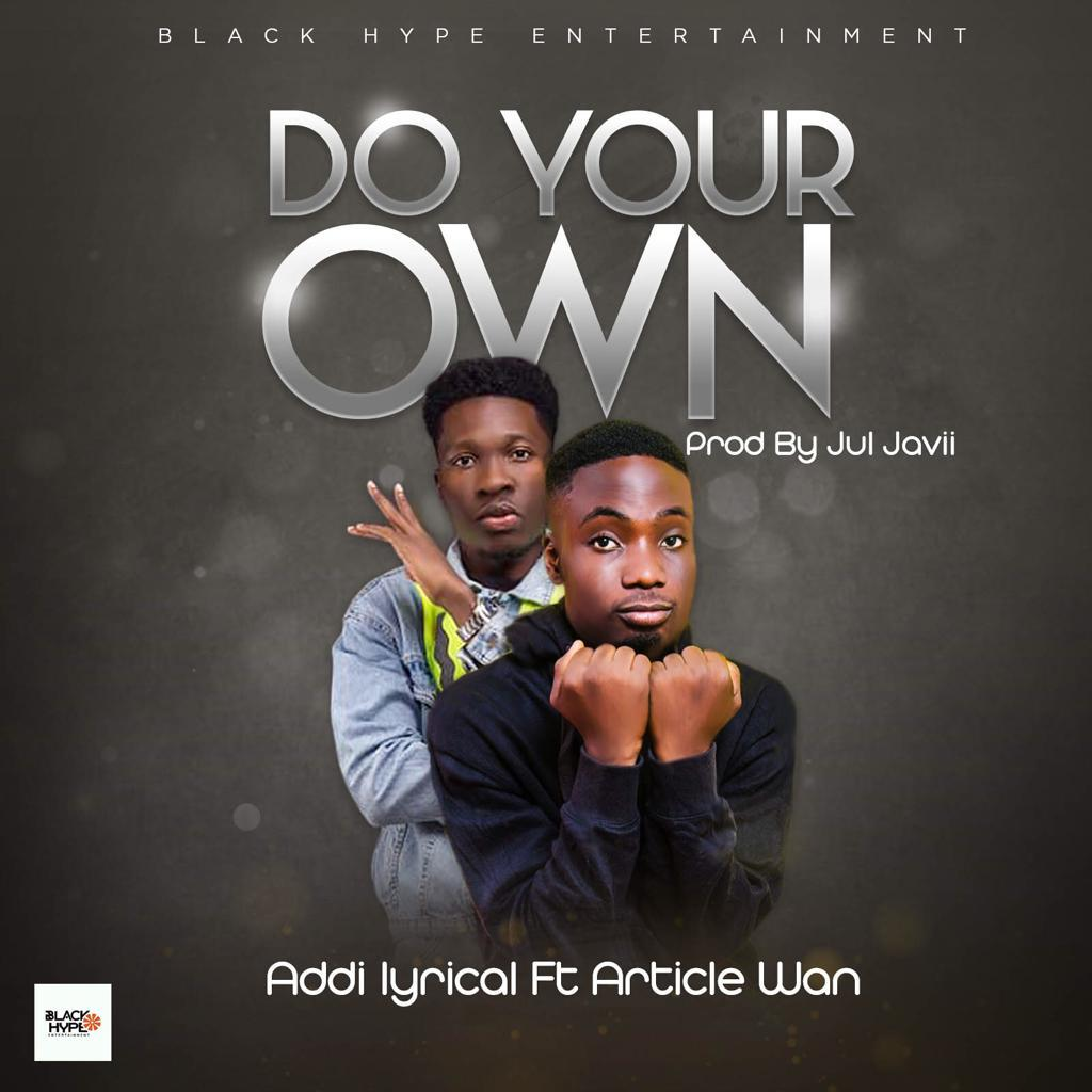 Addi Lyrical ft. Article Wan - Do Your Own(Prod by Jul Javii)