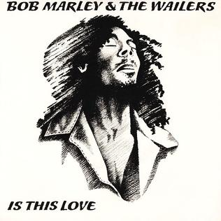 Bob Marley & The Wailers. Is This Love.