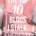Top 10 Blogs I Stalk Everyday!