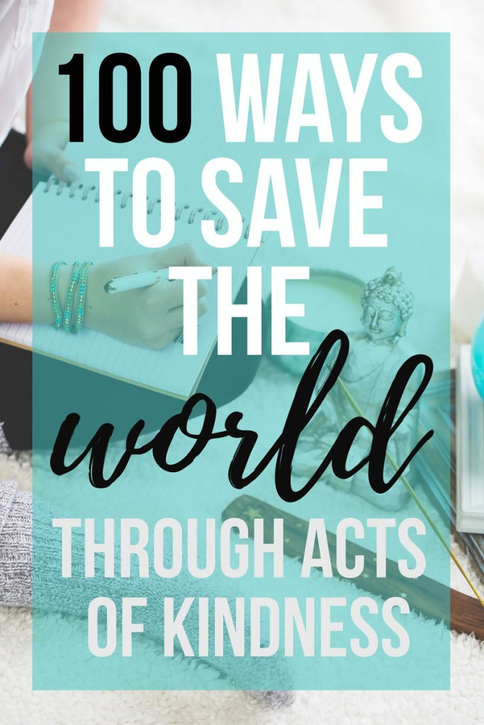 100 Ways to Save the World Through Acts of Kindness - advice, fix and change the world, list