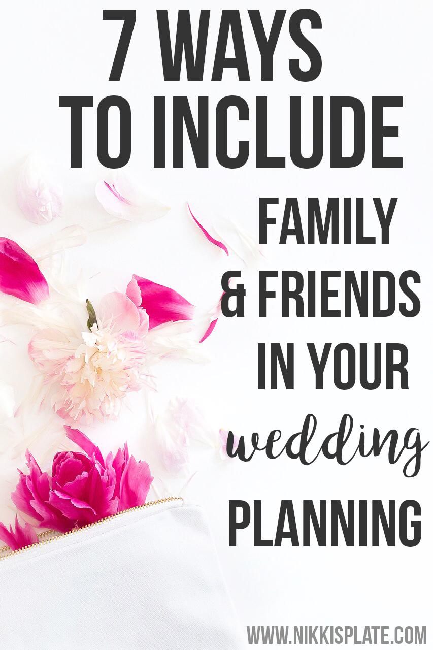 7 Ways to Include Friends and Family in Your Wedding Planning; Here are some ways to make friends and family, that aren't in your wedding party, feel special on your big day! || Nikki's Plate www.nikkisplate.com