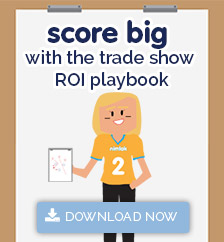 Get the Free ROI Plabook This playbook will help you score big with your trade show ROI by providing you with concise, real-world steps you can take to improve return at your next trade show or event.