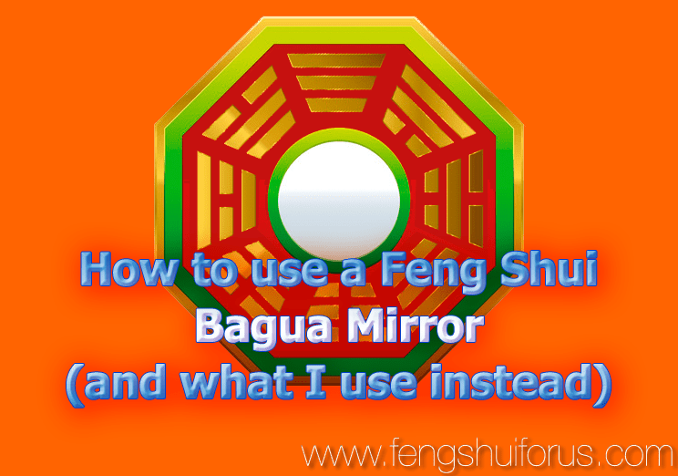 Feng Shui Bagua how to use a feng shui bagua mirror and what i use instead