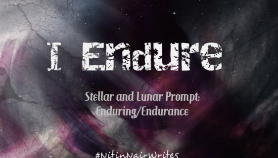 I Endure - Stellar and Lunar Challenge - NitinNairWrites