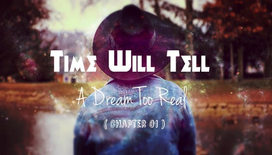 Dream Too Real - Time Will Tell - NitinNairWrites