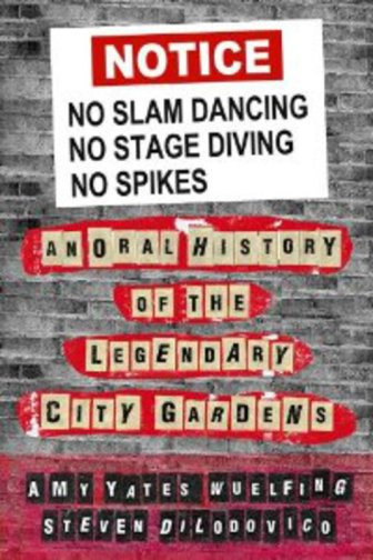 "The cover of the book, ""No Slam Dancing, No Stage Diving, No Spikes: The Oral History of the Legendary City Gardens."""