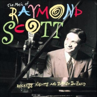"""The cover of the Raymond Scott compilation, """"Reckless Nights and Turkish Twilights."""""""