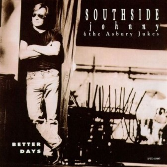 "The 1991 Southside Johnny and the Asbury Jukes album, ""Better Days."""