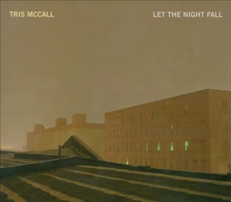 """""""Let the Night Fall,"""" the 2009 album by Tris McCall."""