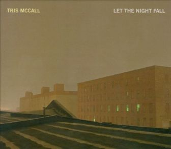 """Let the Night Fall,"" the 2009 album by Tris McCall."