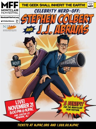 Stephen Colbert and J.J. Abrams will make a joint appearance at NJPAC, Nov. 21, to benefit the Montclair Film Festival.
