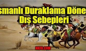 Osmanlı Duraklama Dönemi Dış Sebepleri