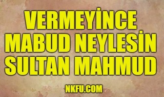 Vermeyince Mabud Neylesin Sultan Mahmud