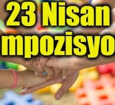 23 Nisan İle İlgili Kompozisyon – 23 Nisan'ın Anlam ve Önemi Nedir?