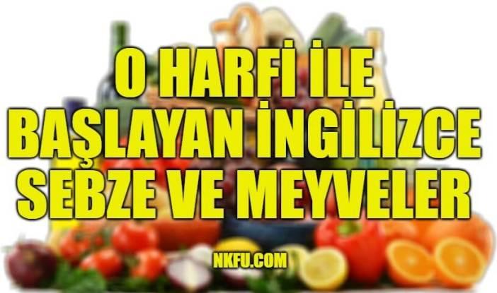O Harfiyle Başlayan İngilizce Meyveler ve Sebzeler