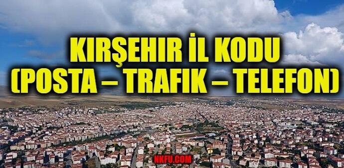 Kırşehir İl Kodu (Posta – Trafik – Telefon)