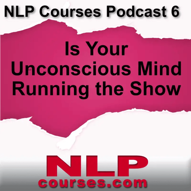 NLP courses podcast 6 is your unconscious mind running the show
