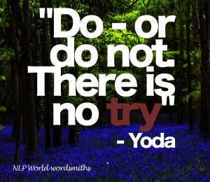 do or do not - there is no try Yoda