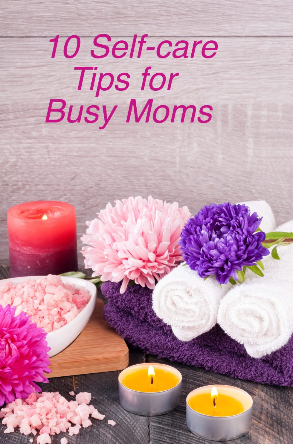 10 Self-care tips for busy moms