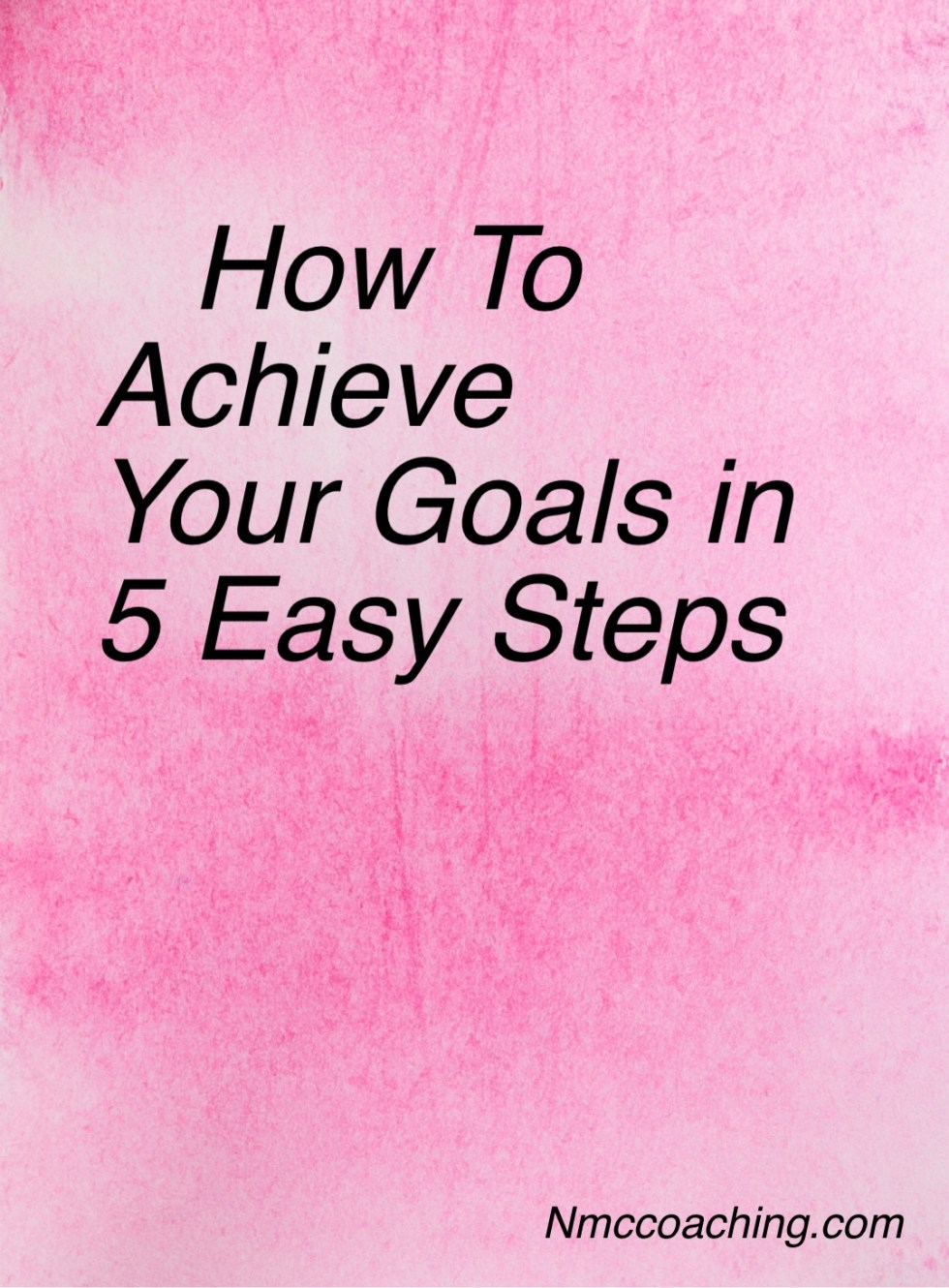 How to achieve your goals in 5 easy steps