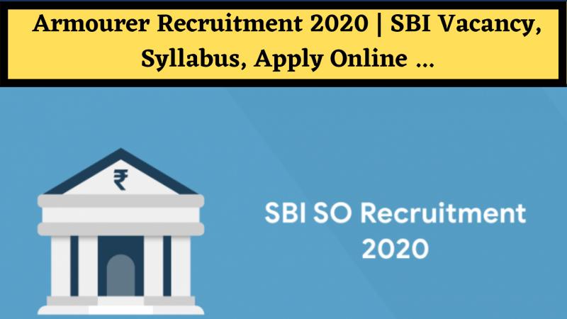 Armourer Recruitment 2020 | SBI Vacancy, Syllabus, Apply Online ...
