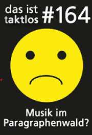 taktlos 164 - Musik im Paragraphenwald