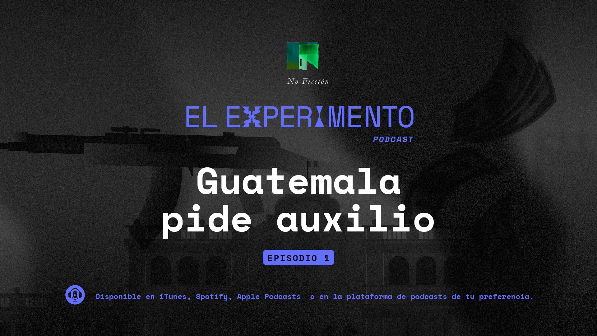 Guatemala pide auxilio EP01 - El Experimento
