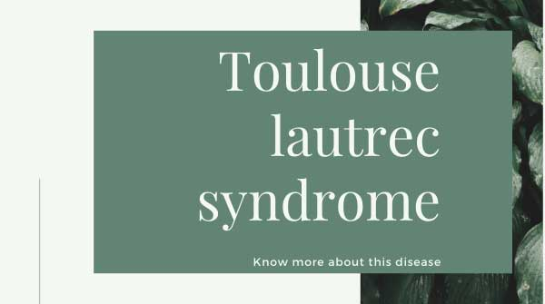 Toulouse Lautrec Syndrome Cause and Treatment